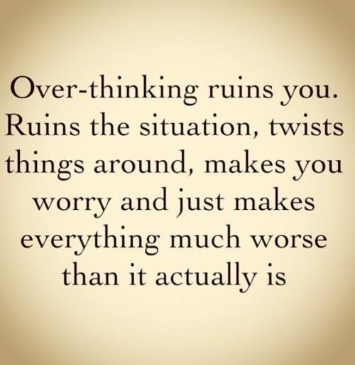 true: Thoughts, Stop Thinking, Remember This, Quotes, True Words, So True, Overthinking, True Stories, Over Thinking