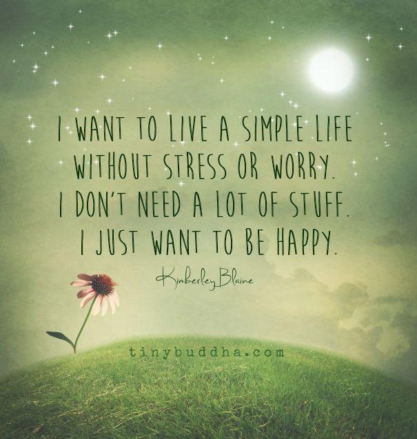 Quero viver uma vida simples sem estresse nem preocupação.