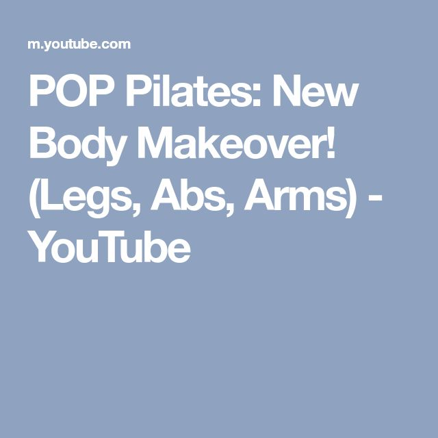 POP Pilates: New Body Makeover! (Legs, Abs, Arms) - YouTube