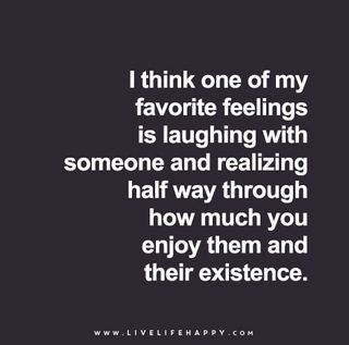 I Think One of My Favorite Feelings Is Laughing | Live Life Quotes, Love Life…
