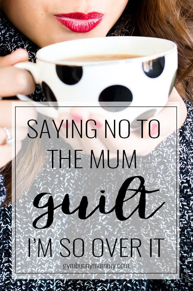 Saying no to the mum guilt and why I'm so over it!