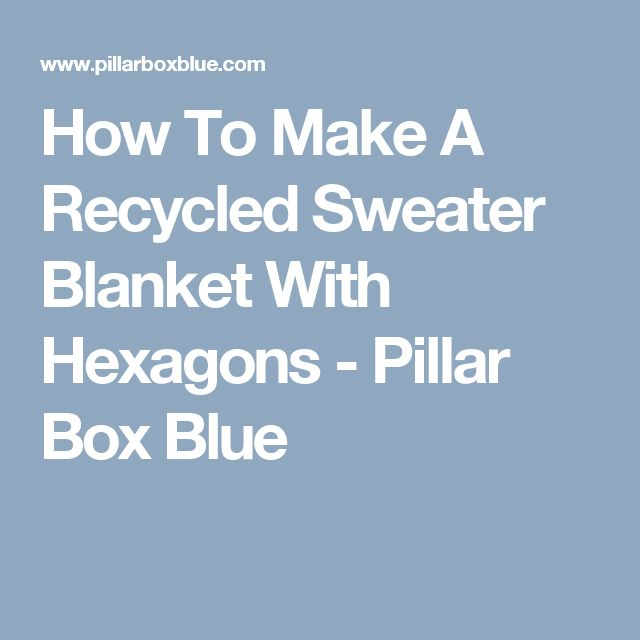 How To Make A Recycled Sweater Blanket With Hexagons - Pillar Box Blue