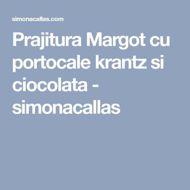 Prajitura Margot cu portocale krantz si ciocolata - simonacallas