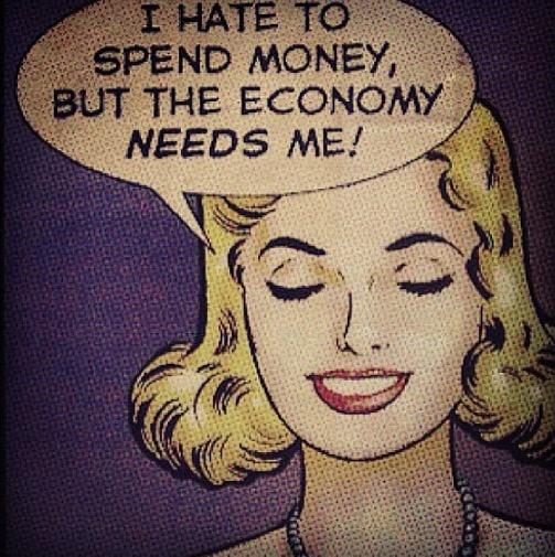 Eu odeio gastar dinheiro, mas a economia precisa de mim