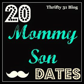 Thrifty 31 Blog: 20 Mommy-Son Dates