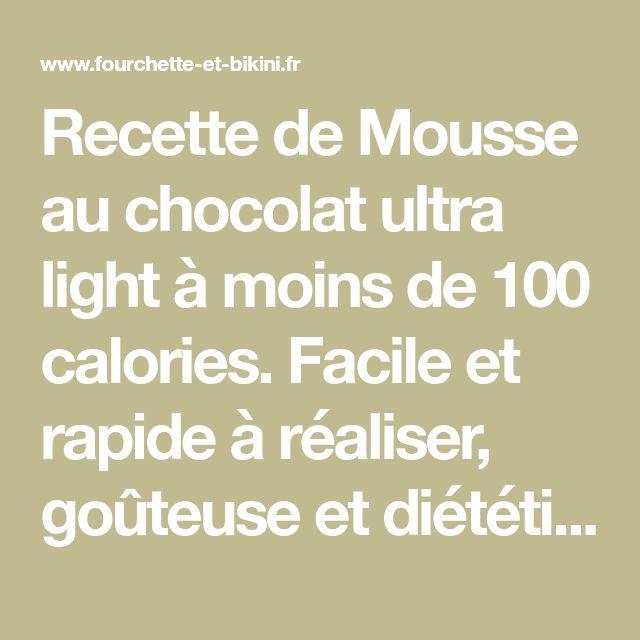 Recette de Mousse au chocolat ultra light à moins de 100 calories. Facile et rapide à réaliser, goûteuse et diététique.