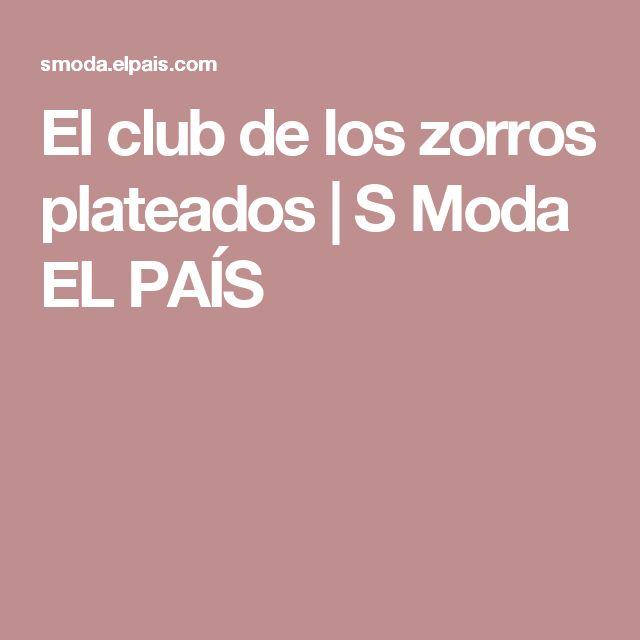 El club de los zorros plateados   S Moda EL PAÍS