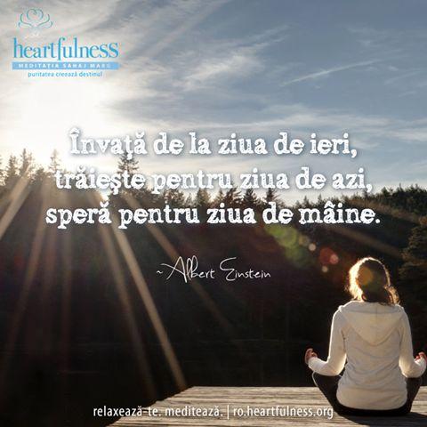 """""""Învață de la ziua de ieri, trăiește pentru ziua de azi, speră pentru ziua de mâine."""" Albert Eistein #heartfulness   #inspiratii_zilnice   #hfnro  Heartfulness Romania - Google+"""