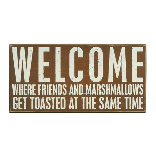 "Welcome Where Friends and Marshmallows Get Toasted at the Same Time    	Box Sign     	Size: 16"" x 8""     	Brown in color with ivory lettering"