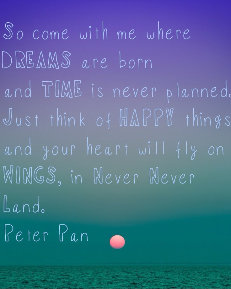 Peter Pan Quotes: Come With Me Where Dreams Are Born ... Peter Pan #quote