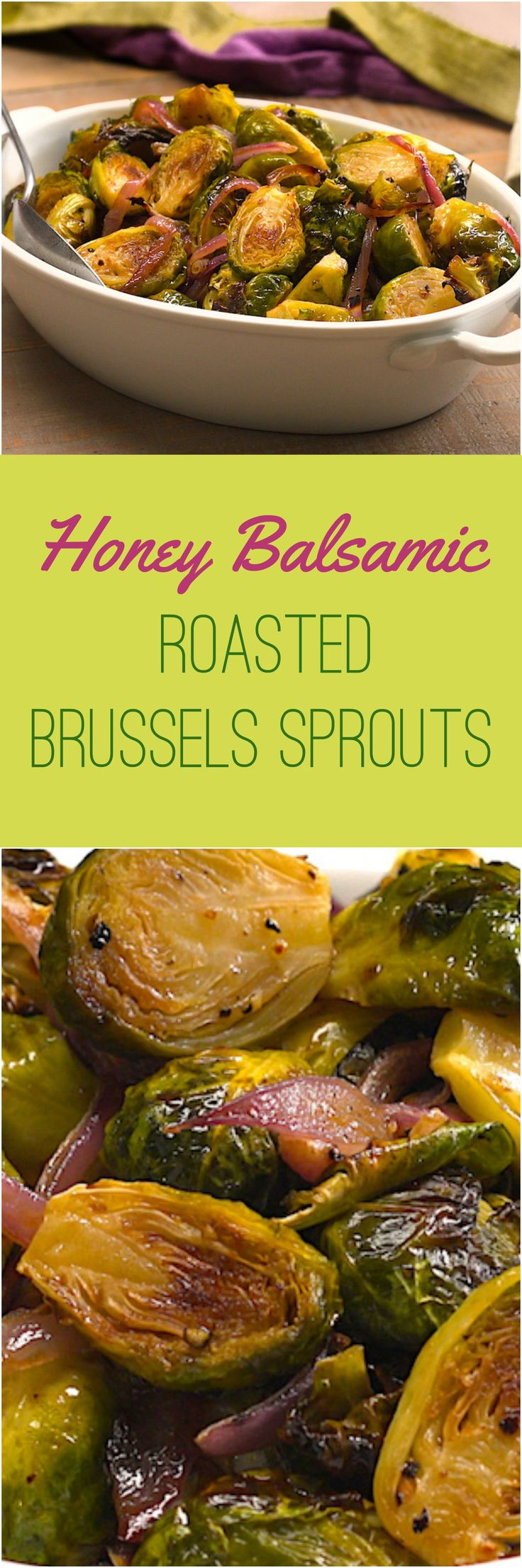 Honey Balsamic Roasted Brussels Sprouts    Roasted Brussels sprouts are caramelized in the oven with a bright balsamic & honey glaze, for a colorful veggie side dish that bursts with flavor. TipHero    We roast Brussels sprouts in the oven until they're caramelized and toasty, then glaze them with an irresistible honey balsamic dressing.