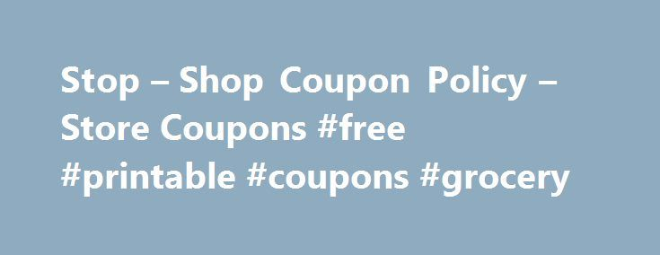 Stop – Shop Coupon Policy – Store Coupons #free #printable #coupons #grocery http://coupons.remmont.com/stop-shop-coupon-policy-store-coupons-free-printable-coupons-grocery/  #stop and shop coupons # Stop Shop Coupon Policy Using store coupons can save you big! But every major grocery store chain has different policies about coupons. So what is the coupon policy at Stop Shop? See some of the highlights below. And to see the complete coupon policy for Stop Shop Foods, go the store's Web site…