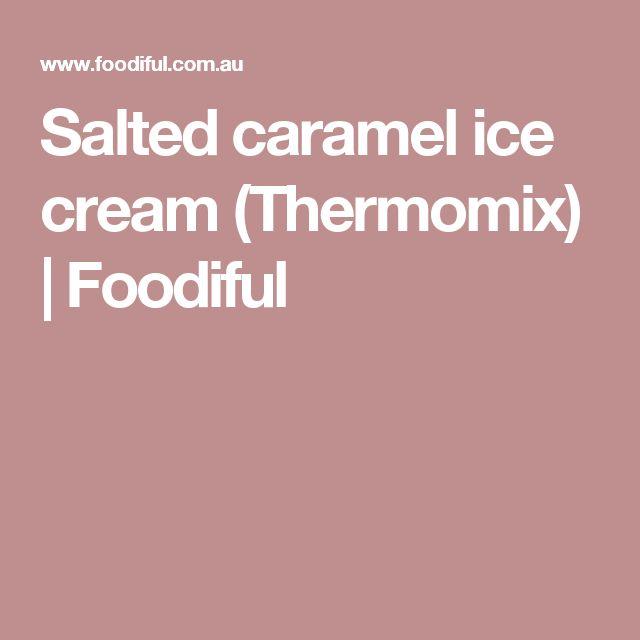 Salted caramel ice cream (Thermomix) | Foodiful