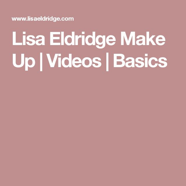 Lisa Eldridge Make Up | Videos | Basics