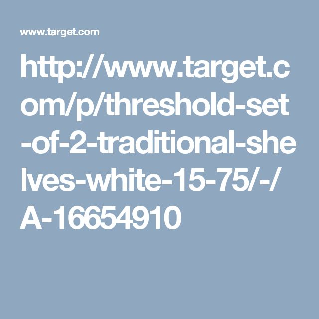 http://www.target.com/p/threshold-set-of-2-traditional-shelves-white-15-75/-/A-16654910
