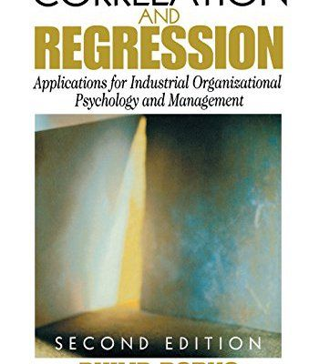 Correlation and Regression: Applications for Industrial Organizational Psychology and Management (Organizational Research Methods) PDF