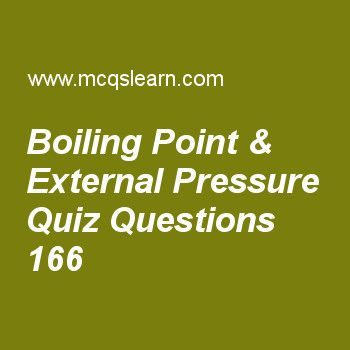 Learn quiz on boiling point & external pressure, chemistry quiz 166 to practice. Free chemistry MCQs questions and answers to learn boiling point & external pressure MCQs with answers. Practice MCQs to test knowledge on boiling point and external pressure, kinetic molecular theory of gases, van der waals equation, quantum theory, absolute zero derivation worksheets.  Free boiling point & external pressure worksheet has multiple choice quiz questions as in pressure cooker water absorbs…