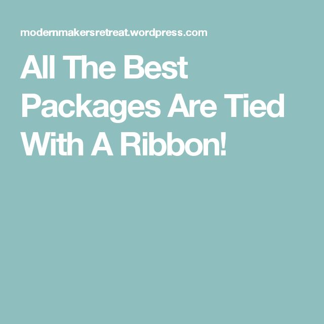 All The Best Packages Are Tied With A Ribbon!