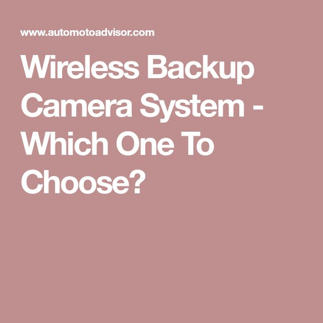 Wireless Backup Camera System - Which One To Choose?
