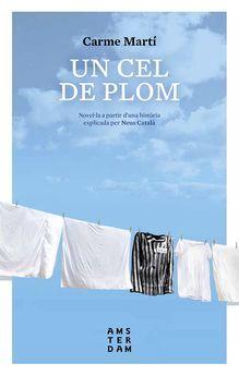 """Un Cel de plom : la vida de Neus Català. de Carme Martí ed.Amsterdam 2017 Hi ha vides úniques, d'una gran transcendència humana, que demanen un gran llibre. Com aquesta de la Neus Català. Com aquest de la Carme Martí"""". N MAR"""