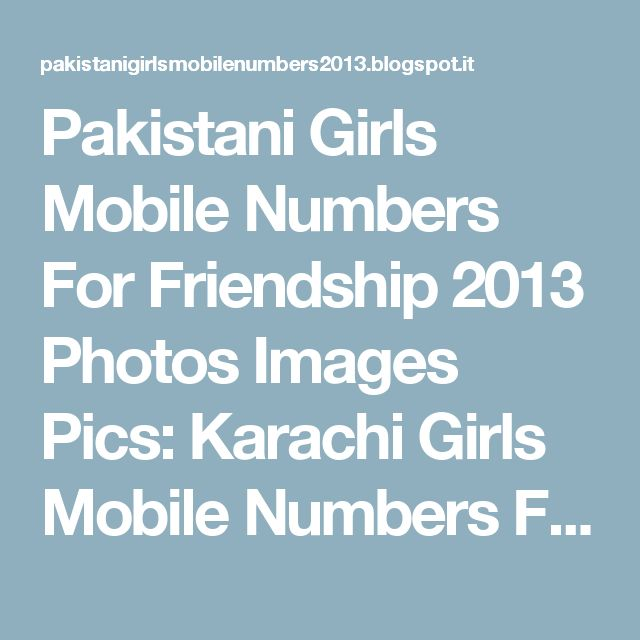 Pakistani Girls Mobile Numbers For Friendship 2013 Photos Images Pics: Karachi Girls Mobile Numbers For Friendship 2012 Cell Phone School College