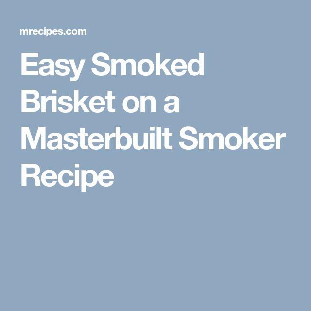 Easy Smoked Brisket on a Masterbuilt Smoker Recipe