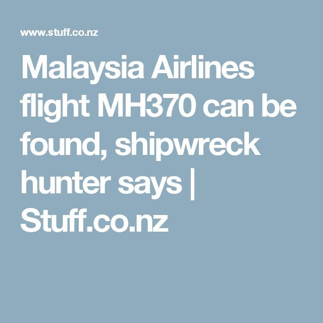 Malaysia Airlines flight MH370 can be found, shipwreck hunter says | Stuff.co.nz