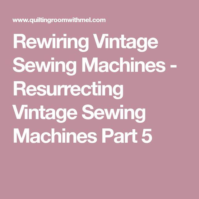 Rewiring Vintage Sewing Machines - Resurrecting Vintage Sewing Machines Part 5