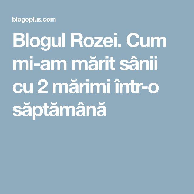 Blogul Rozei. Cum mi-am mărit sânii cu 2 mărimi într-o săptămână