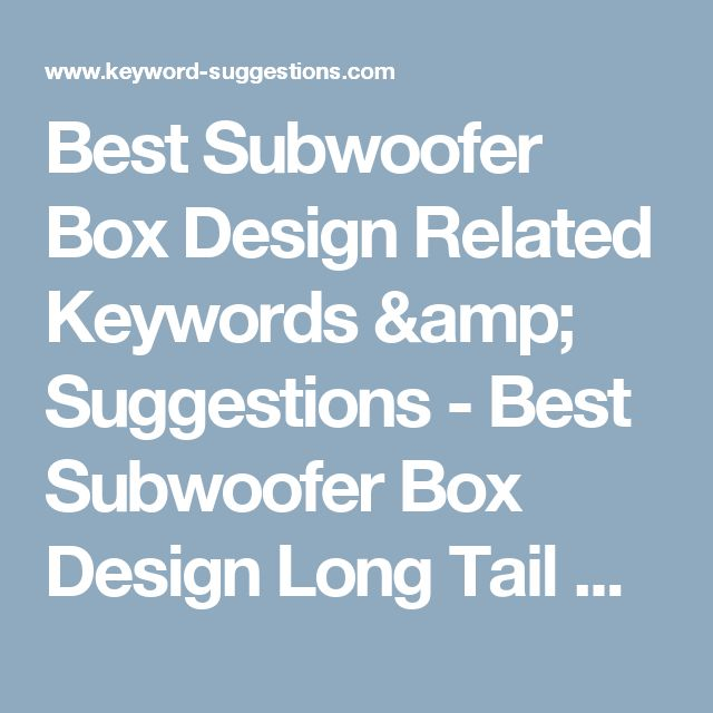 Best Subwoofer Box Design Related Keywords & Suggestions - Best Subwoofer Box Design Long Tail Keywords