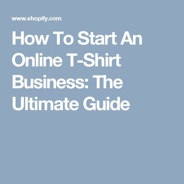 How To Start An Online T-Shirt Business: The Ultimate Guide