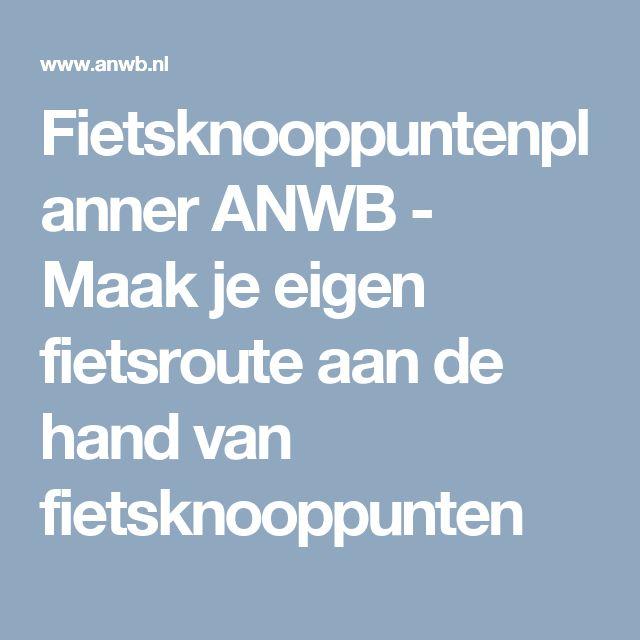 Fietsknooppuntenplanner ANWB - Maak je eigen fietsroute aan de hand van fietsknooppunten