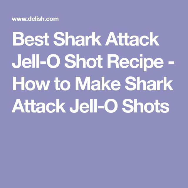 Best Shark Attack Jell-O Shot Recipe - How to Make Shark Attack Jell-O Shots