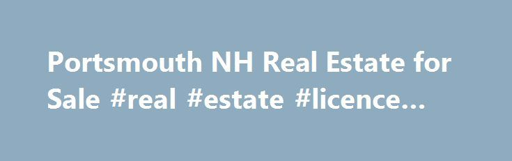Portsmouth NH Real Estate for Sale #real #estate #licence #nsw http://real-estate.nef2.com/portsmouth-nh-real-estate-for-sale-real-estate-licence-nsw/  #portsmouth nh real estate # Verani.com Copyright 2015 Northern New England Real Estate Network, Inc. All rights Reserved. This information is deemed reliable but not guaranteed. The data relating to real estate for sale on this web site comes in part from the IDX Program of NNEREN. The information being provided is for consumers' personal…