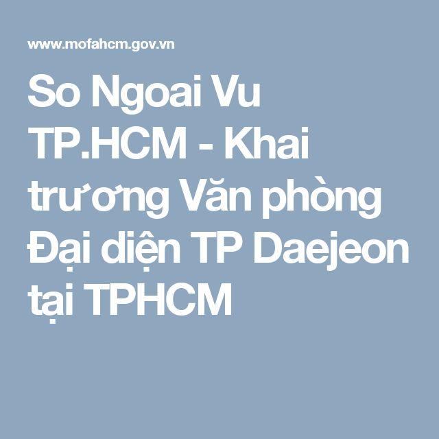 So Ngoai Vu TP.HCM - Khai trương Văn phòng Đại diện TP Daejeon tại TPHCM