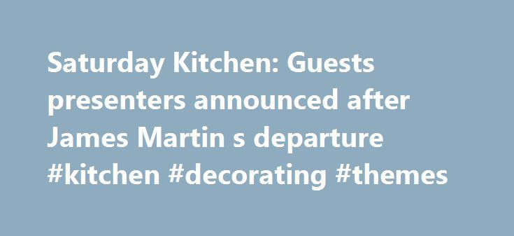 Saturday Kitchen: Guests presenters announced after James Martin s departure #kitchen #decorating #themes http://kitchens.remmont.com/saturday-kitchen-guests-presenters-announced-after-james-martin-s-departure-kitchen-decorating-themes/  #saturday kitchen recipes # Saturday Kitchen: Guests presenters announced after James Martin's departure Saturday Kitchen is to be hosted by a string of celebrity chefs after presenter James Martin leaves the show, the BBC has said. Michel Roux Jr will…