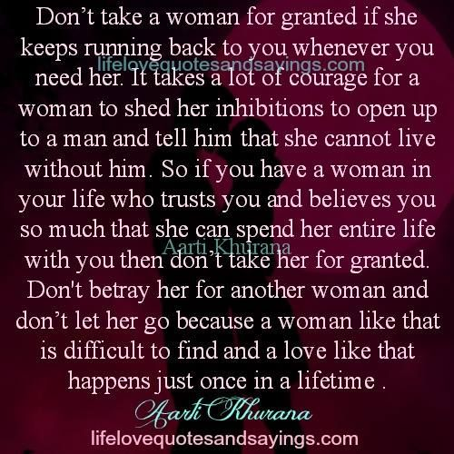 Don't take a woman for granted if she keeps running back to you whenever you need her. It takes a lot of courage for a woman to shed her inhibitions to open up to a man and tell him that she cannot live without him. So if you have a woman in your life who …