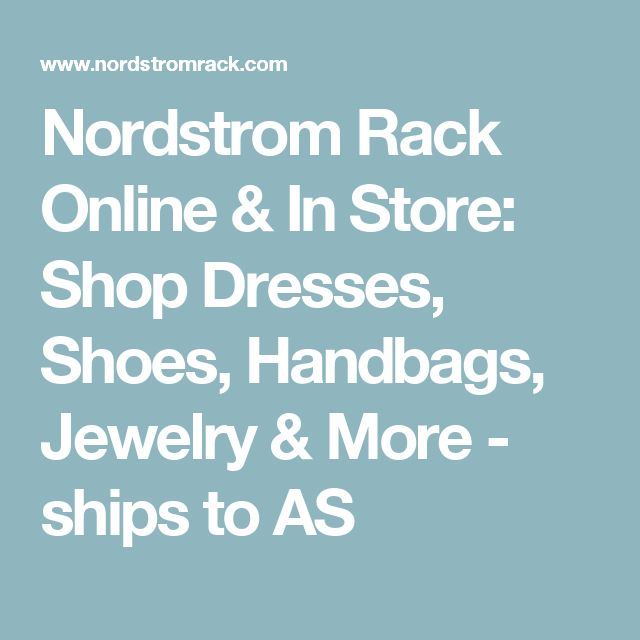 Nordstrom Rack Online & In Store: Shop Dresses, Shoes, Handbags, Jewelry & More - ships to AS
