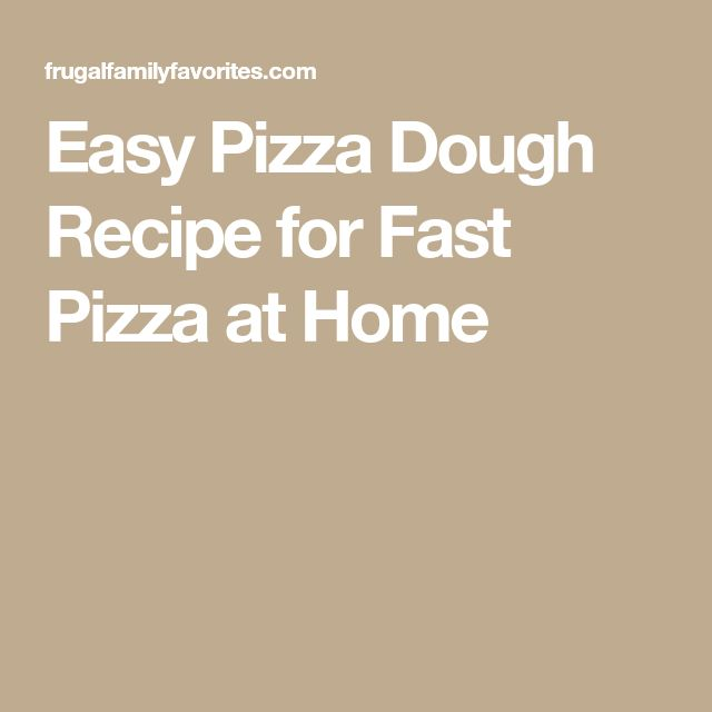 Easy Pizza Dough Recipe for Fast Pizza at Home