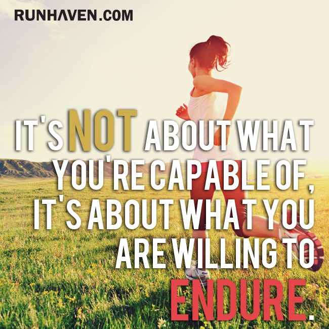 It's not about what you are capable of, it's about what you're willing to endure.