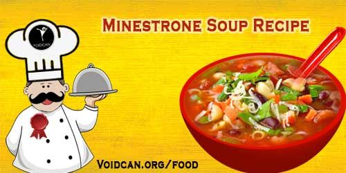 Voidcan.org share with you simple and easy recipe of Minestrone soup which you can try yourself and make your love ones happy.