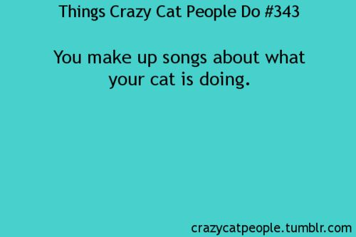 things crazy cat people do...my husband does this all the time!