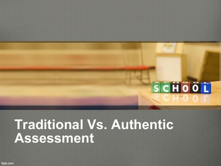 authentic vs. traditional assessment