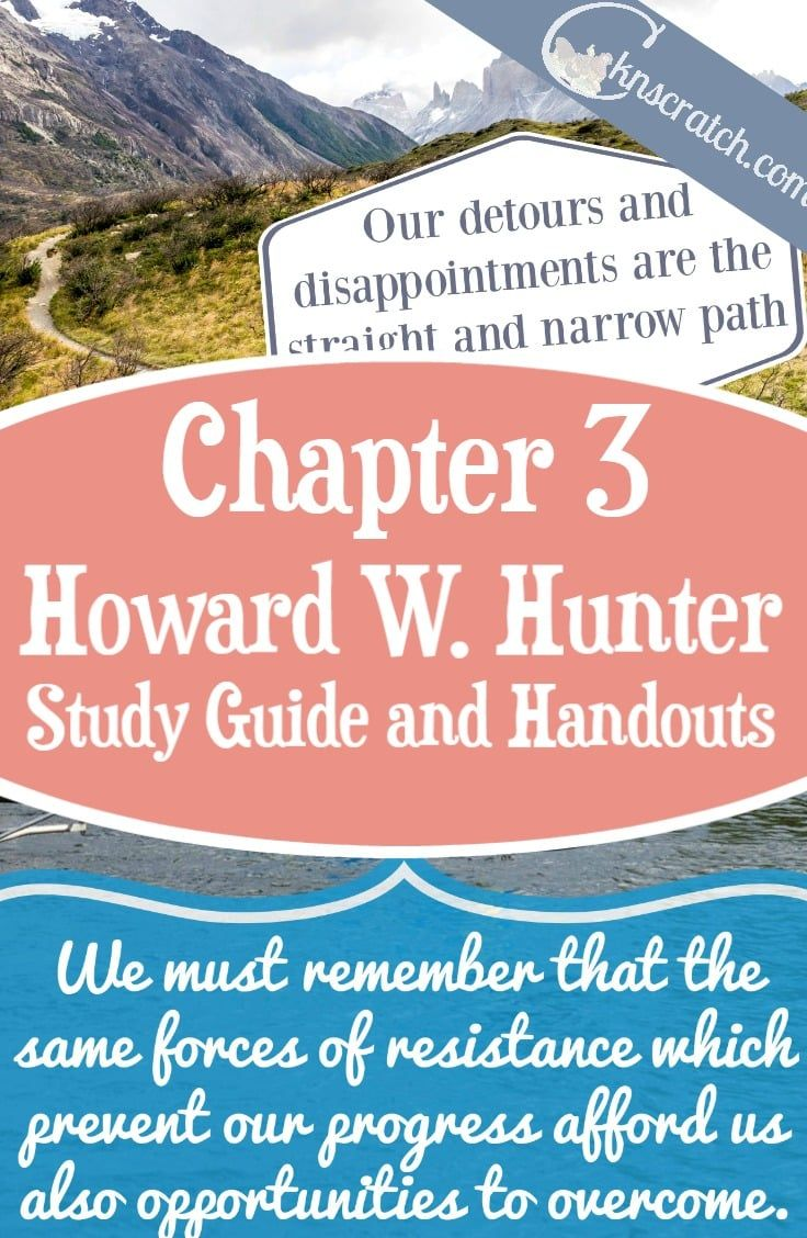 LDS lesson helps and handouts for Howard W. Hunter Chapter 3:  Adversity-Part of God's Plan for Our Eternal Progress