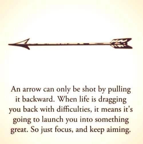 This is my favorite. I think about this every day since I first saw this saying. Makes me want an arrow tattoo. I'm not sure why this has had such an effect on me.