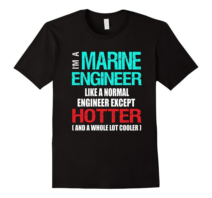 Marine Engineer T-Shirt - Hotter Than a Normal Engineer
