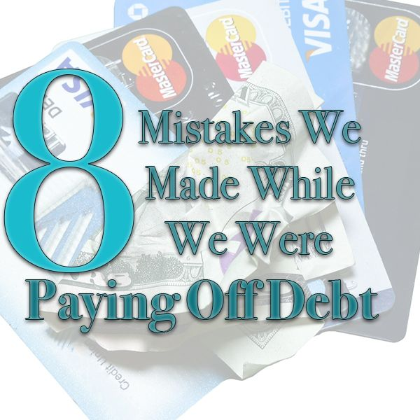 The 8 Mistakes We Made While Paying Off Debt