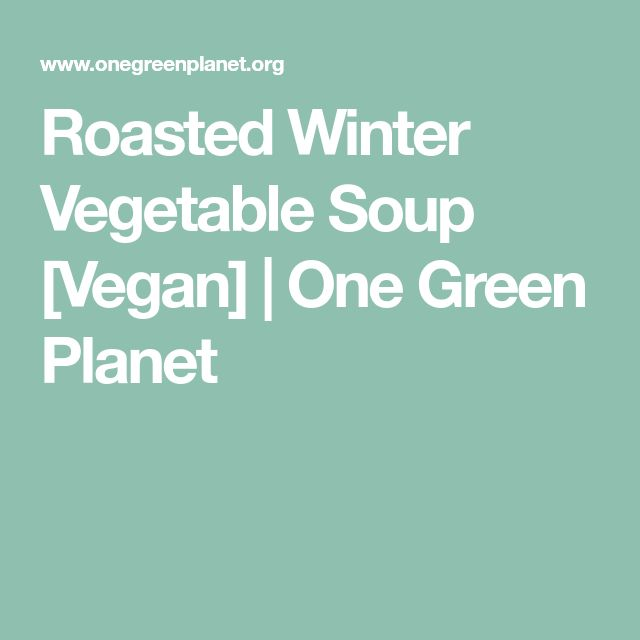 Roasted Winter Vegetable Soup [Vegan] | One Green Planet