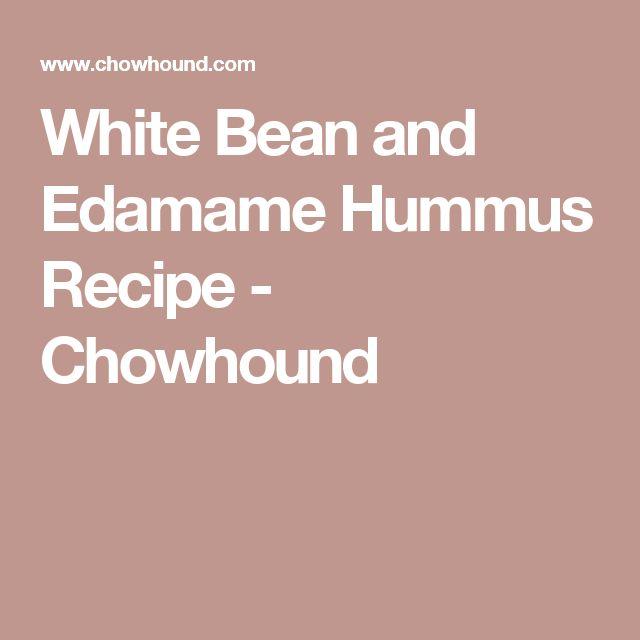White Bean and Edamame Hummus Recipe - Chowhound