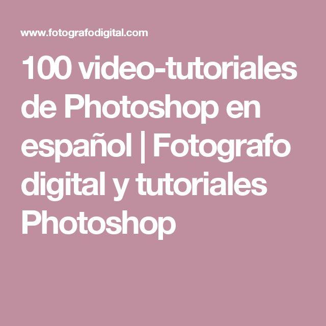 100 video-tutoriales de Photoshop en español | Fotografo digital y tutoriales Photoshop